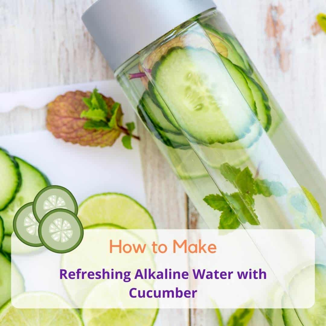 How to Make Alkaline Water with Cucumber: My Tried And Tested Method